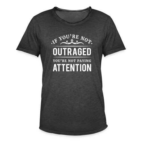 If you're not outraged you're not paying attention - Männer Vintage T-Shirt