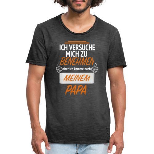 Ich komme nach meinem Papa - Männer Vintage T-Shirt
