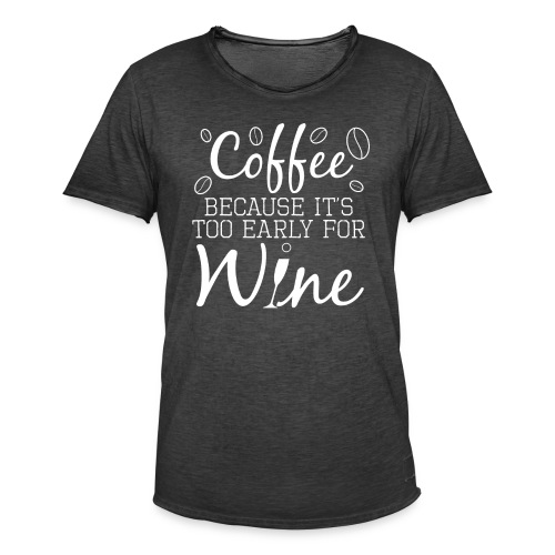Coffee Because It's Too Early For Wine - Männer Vintage T-Shirt