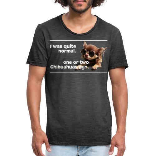 Chihuahua Spruch Chihuahuas T-Shirt - Männer Vintage T-Shirt