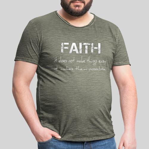 Faith it does not make things easy it makes them - Männer Vintage T-Shirt