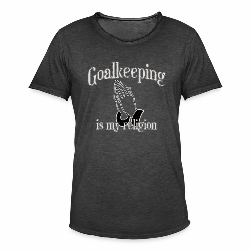 Goalkeeping is my religion - Men's Vintage T-Shirt
