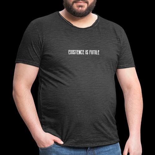 EXISTENCE IS FUTILE - Men's Vintage T-Shirt