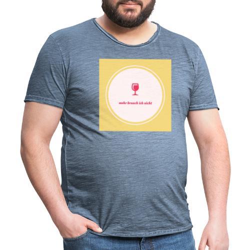 mehr brauch ich nicht - Männer Vintage T-Shirt