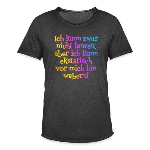 Nicht tanzen aber ekstatisch wabern - Männer Vintage T-Shirt