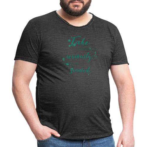 Take yourself seriously, not for granted - Men's Vintage T-Shirt