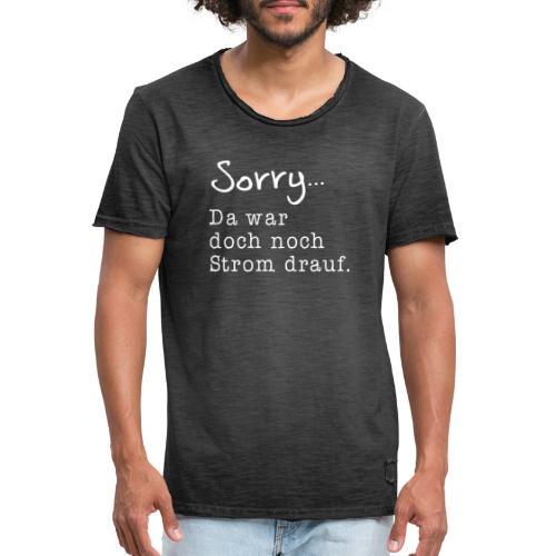 Sorry... Da war doch noch Strom drauf. - Männer Vintage T-Shirt