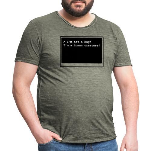 I'm not a bug! I'm a human creature! - Männer Vintage T-Shirt