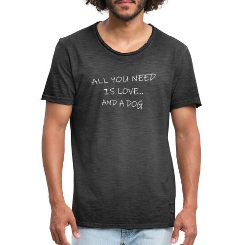 All you need is love..and dog - Camiseta vintage hombre