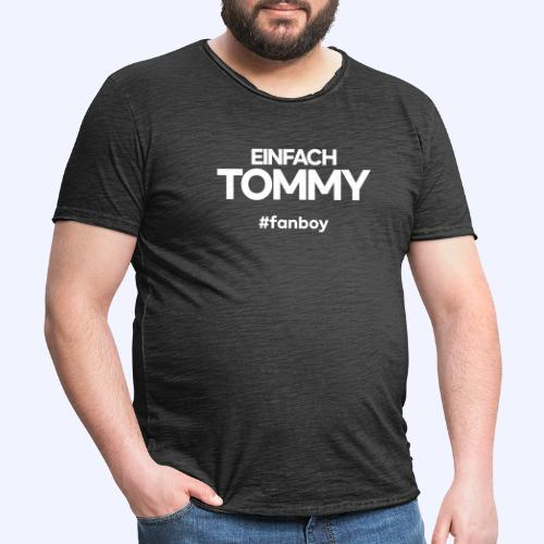 Einfach Tommy / #fanboy / White Font - Männer Vintage T-Shirt