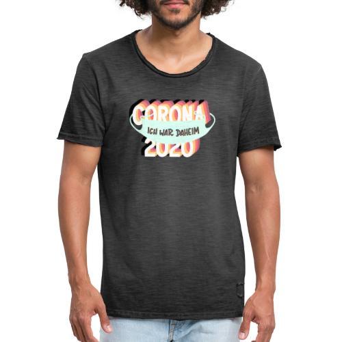 CORONA 2020 – ICH WAR DAHEIM! - Männer Vintage T-Shirt