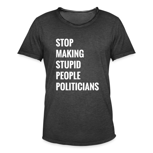 Stop making stupid people politicians - Männer Vintage T-Shirt