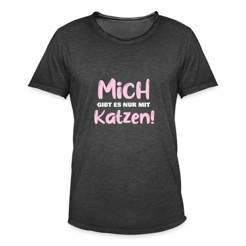 Mich gibt es nur mit Katzen! Spruch Single Katzen - Männer Vintage T-Shirt