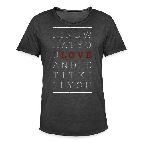find what you love and let it kill you – vintage - Männer Vintage T-Shirt
