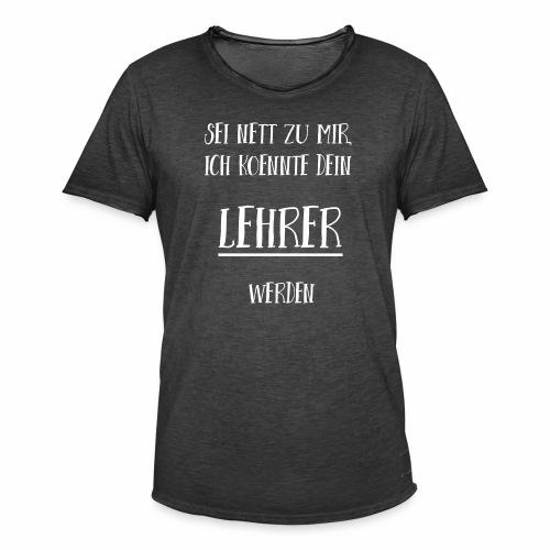 Sei nett zu mir, ich könnte dein Lehrer werden - Männer Vintage T-Shirt