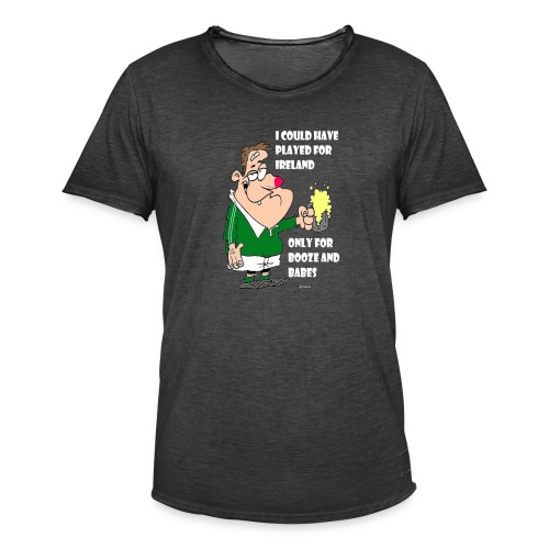 I COULD HAVE PLAYED FOR IRELAND ONLY FOR BOOZE - Men's Vintage T-Shirt