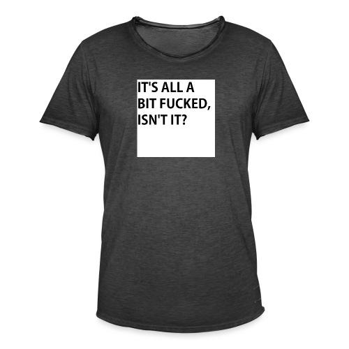IT'S ALL A BIT FUCKED - Men's Vintage T-Shirt