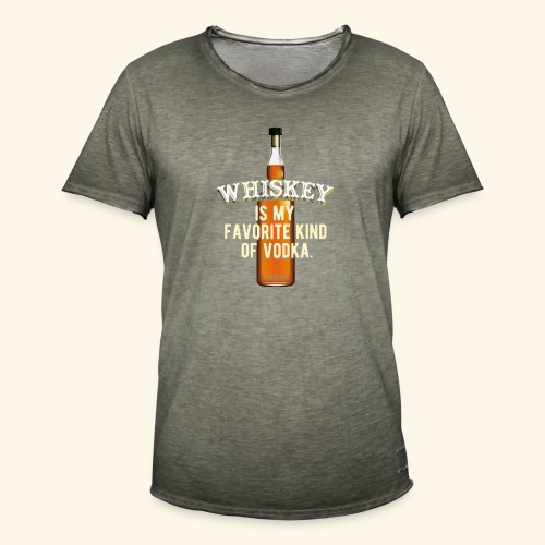 Whiskey Is My Favorite Kind Of Vodka TShirt Design - Männer Vintage T-Shirt