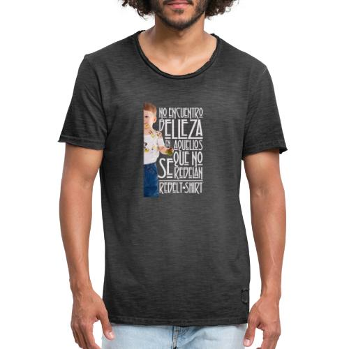 No encuentro belleza en aquellos que no se rebelan - Camiseta vintage hombre