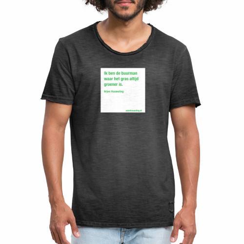 Ik ben de buurman waar het gras altijd groener is - Mannen Vintage T-shirt