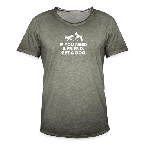 you need a friend, get a dog Hund Haustier Freund - Men's Vintage T-Shirt