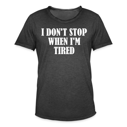I Dont Stop When im Tired, Fitness, No Pain, Gym - Männer Vintage T-Shirt