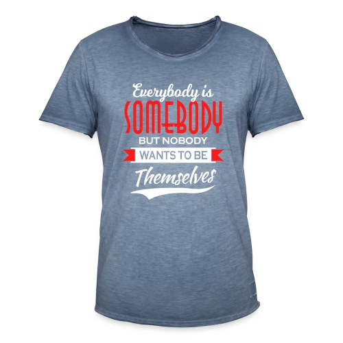Everybody is somebody but noone wants to be... - Vintage-T-skjorte for menn