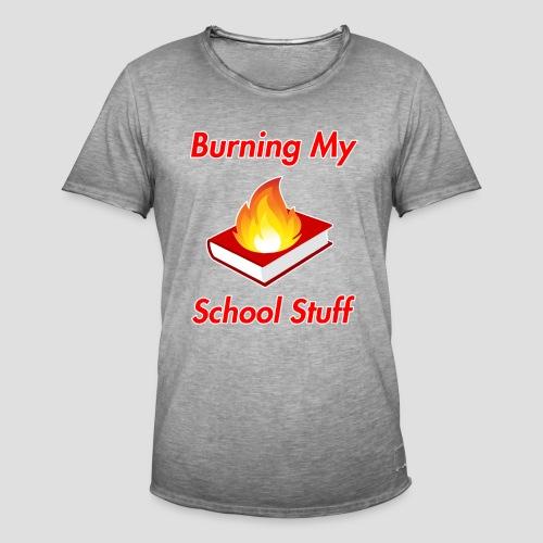 Burning My School Stuff Merchandise! - Miesten vintage t-paita
