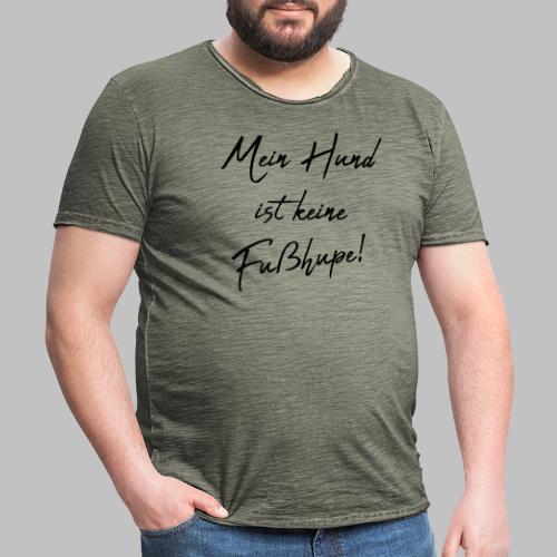 Mein Hund ist keine Fußhupe! - Männer Vintage T-Shirt