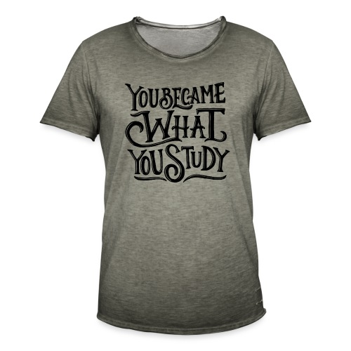 You became what you study. - T-shirt vintage Homme