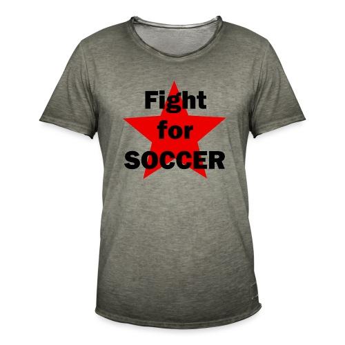 Fight for SOCCER - Männer Vintage T-Shirt