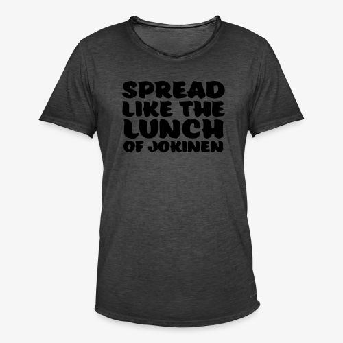 spread like the lunch of jokinen - Miesten vintage t-paita