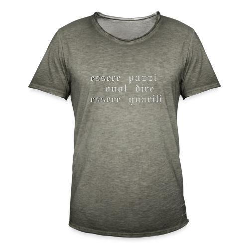 essere pazzi vuol dire essere guariti - Maglietta vintage da uomo
