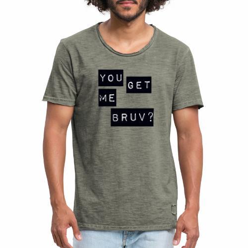 You get me bruv - Men's Vintage T-Shirt