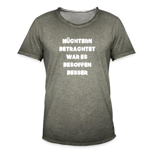 Nüchtern betrachtet Spruch ft2 - Männer Vintage T-Shirt