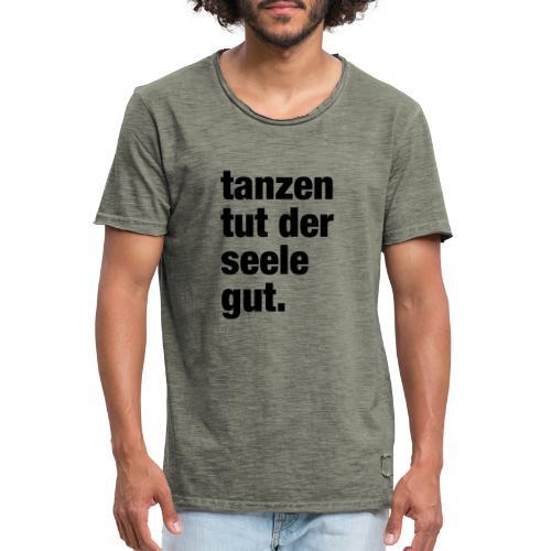 tanzen tut der seele gut. / Rave T-Shirt Design / - Männer Vintage T-Shirt