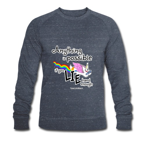 Anything Is Possible if you lie hard enough - Men's Organic Sweatshirt by Stanley & Stella