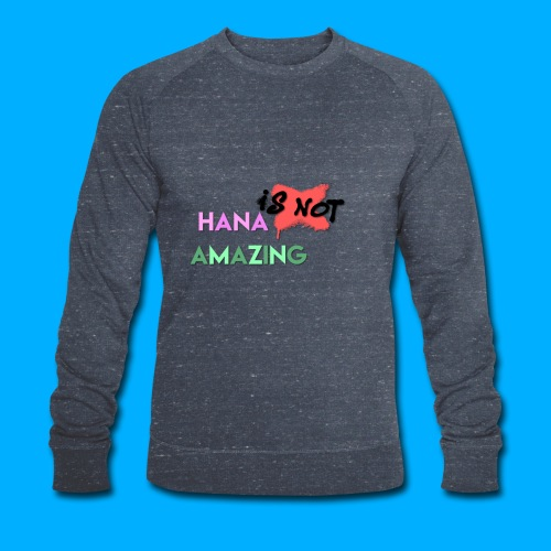 Hana Is Not Amazing T-Shirts - Men's Organic Sweatshirt by Stanley & Stella