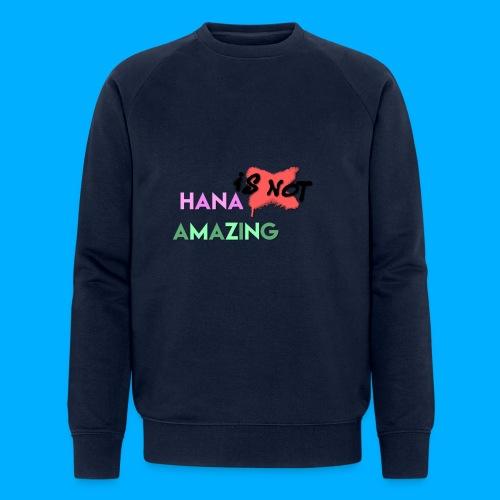 Hana Is Not Amazing T-Shirts - Men's Organic Sweatshirt by Stanley & Stella