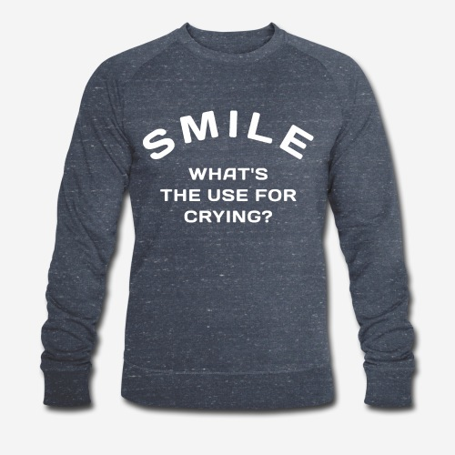 smile happy cry - Männer Bio-Sweatshirt