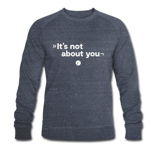 It's not about you - Männer Bio-Sweatshirt von Stanley & Stella