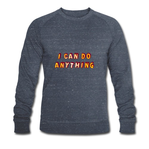 I can do anything - Men's Organic Sweatshirt by Stanley & Stella