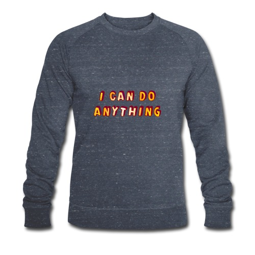 I can do anything - Men's Organic Sweatshirt by Stanley & Stella