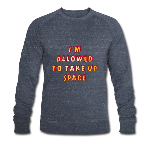 I m allowed to take up space - Men's Organic Sweatshirt by Stanley & Stella