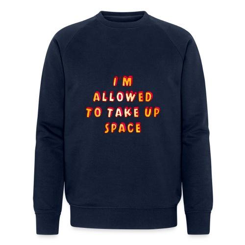 I m allowed to take up space - Men's Organic Sweatshirt by Stanley & Stella