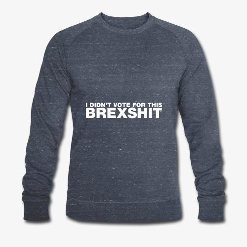 I didn't vote for this Brexshit - white - Men's Organic Sweatshirt by Stanley & Stella