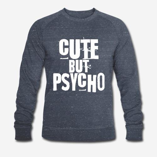 cute but psycho - Männer Bio-Sweatshirt