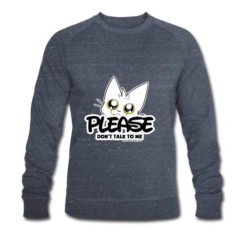 Please Don't Talk To Me - Men's Organic Sweatshirt