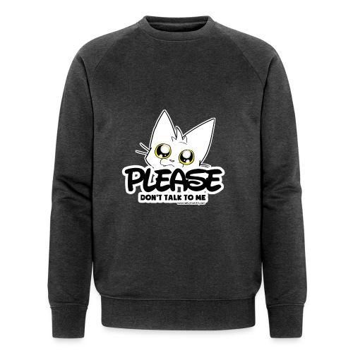 Please Don't Talk To Me - Men's Organic Sweatshirt by Stanley & Stella