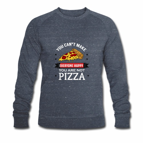 You can't make everyone Happy - You are not Pizza - Männer Bio-Sweatshirt von Stanley & Stella